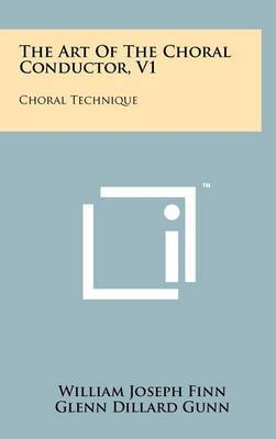 The Art of the Choral Conductor, V1: Choral Technique