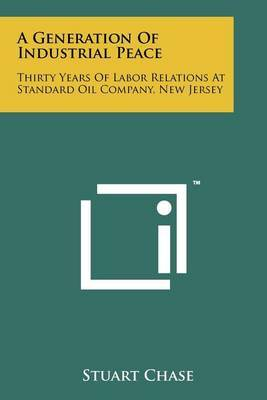 A Generation of Industrial Peace: Thirty Years of Labor Relations at Standard Oil Company, New Jersey