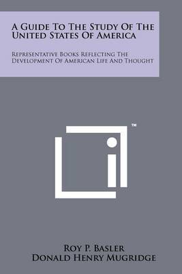 A Guide to the Study of the United States of America: Representative Books Reflecting the Development of American Life and Thought