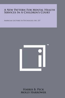A New Pattern for Mental Health Services in a Children's Court: American Lectures in Psychology, No. 337