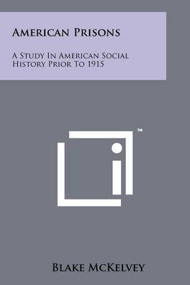 American Prisons: A Study in American Social History Prior to 1915