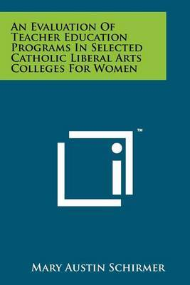 An Evaluation of Teacher Education Programs in Selected Catholic Liberal Arts Colleges for Women