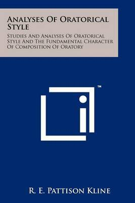 Analyses of Oratorical Style: Studies and Analyses of Oratorical Style and the Fundamental Character of Composition of Oratory