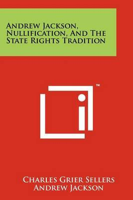 Andrew Jackson, Nullification, and the State Rights Tradition