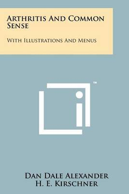 Arthritis and Common Sense: With Illustrations and Menus