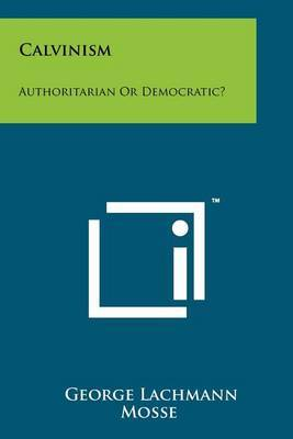 Calvinism: Authoritarian or Democratic?