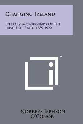 Changing Ireland: Literary Backgrounds of the Irish Free State, 1889-1922