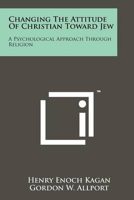 Changing the Attitude of Christian Toward Jew: A Psychological Approach Through Religion