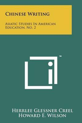 Chinese Writing: Asiatic Studies in American Education, No. 2