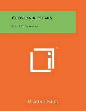 Christian R. Holmes: Man and Physician