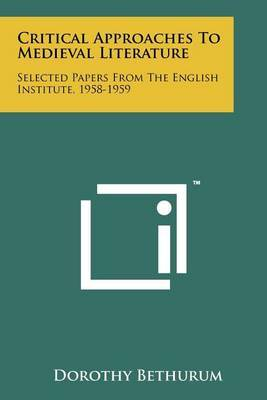 Critical Approaches to Medieval Literature: Selected Papers from the English Institute, 1958-1959