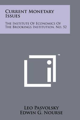 Current Monetary Issues: The Institute of Economics of the Brookings Institution, No. 52
