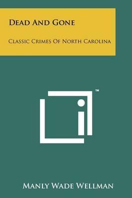 Dead and Gone: Classic Crimes of North Carolina
