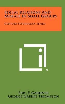 Social Relations and Morale in Small Groups: Century Psychology Series