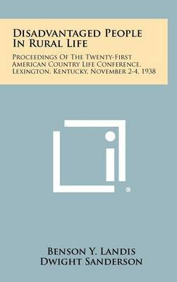 Disadvantaged People in Rural Life: Proceedings of the Twenty-First American Country Life Conference, Lexington, Kentucky, November 2-4, 1938