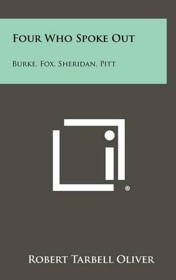 Four Who Spoke Out: Burke, Fox, Sheridan, Pitt