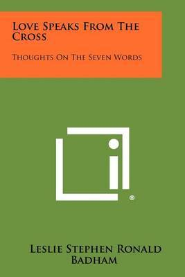Love Speaks from the Cross: Thoughts on the Seven Words