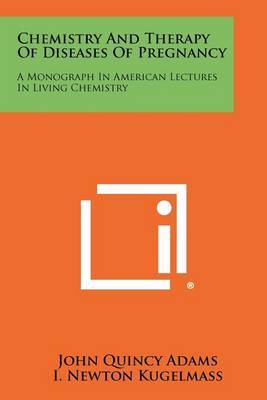 Chemistry and Therapy of Diseases of Pregnancy: A Monograph in American Lectures in Living Chemistry