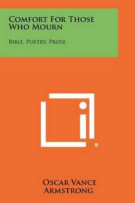 Comfort for Those Who Mourn: Bible, Poetry, Prose