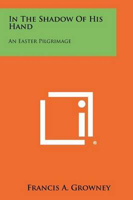 In the Shadow of His Hand: An Easter Pilgrimage
