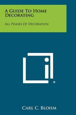 A Guide to Home Decorating: All Phases of Decoration