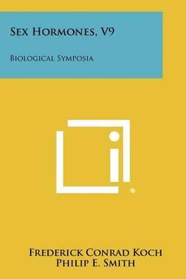 Sex Hormones, V9: Biological Symposia