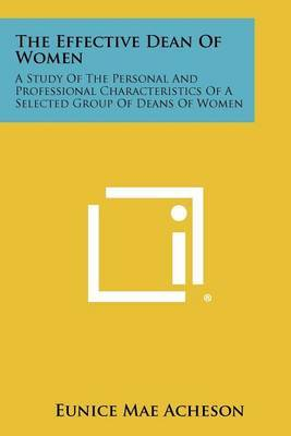 The Effective Dean of Women: A Study of the Personal and Professional Characteristics of a Selected Group of Deans of Women