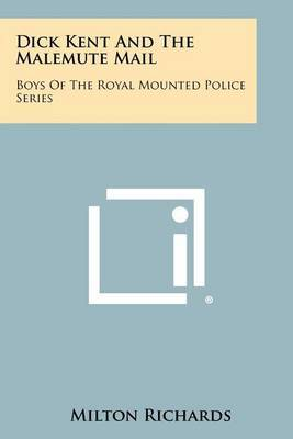 Dick Kent and the Malemute Mail: Boys of the Royal Mounted Police Series