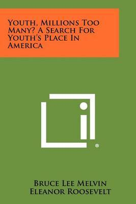 Youth, Millions Too Many? a Search for Youth's Place in America