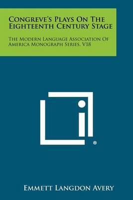 Congreve's Plays on the Eighteenth Century Stage: The Modern Language Association of America Monograph Series, V18