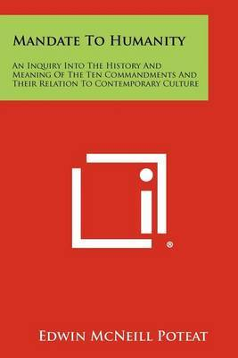 Mandate to Humanity: An Inquiry Into the History and Meaning of the Ten Commandments and Their Relation to Contemporary Culture