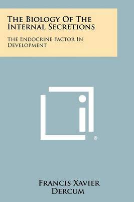 The Biology of the Internal Secretions: The Endocrine Factor in Development