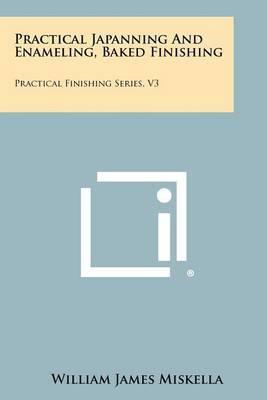 Practical Japanning and Enameling, Baked Finishing: Practical Finishing Series, V3