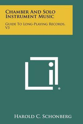 Chamber and Solo Instrument Music: Guide to Long-Playing Records, V3