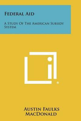 Federal Aid: A Study of the American Subsidy System