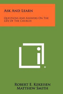 Ask and Learn: Questions and Answers on the Life of the Church