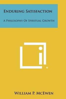 Enduring Satisfaction: A Philosophy of Spiritual Growth