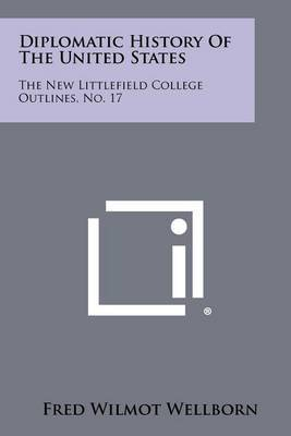 Diplomatic History of the United States: The New Littlefield College Outlines, No. 17