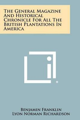 The General Magazine and Historical Chronicle for All the British Plantations in America