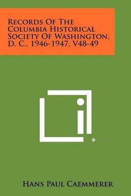 Records of the Columbia Historical Society of Washington, D. C., 1946-1947, V48-49