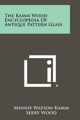 The Kamm Wood Encyclopedia of Antique Pattern Glass