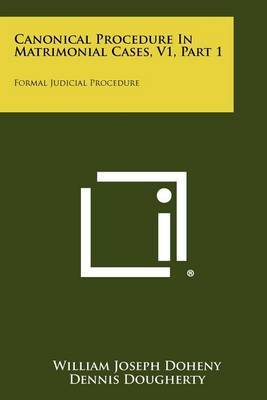 Canonical Procedure in Matrimonial Cases, V1, Part 1: Formal Judicial Procedure
