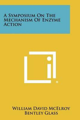A Symposium on the Mechanism of Enzyme Action