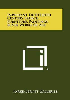 Important Eighteenth Century French Furniture, Paintings, Silver Works of Art