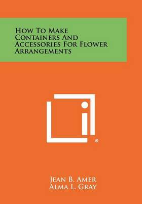How to Make Containers and Accessories for Flower Arrangements