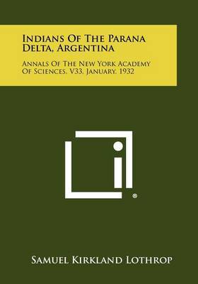 Indians of the Parana Delta, Argentina: Annals of the New York Academy of Sciences, V33, January, 1932