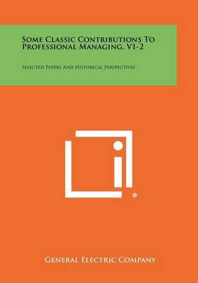 Some Classic Contributions to Professional Managing, V1-2: Selected Papers and Historical Perspectives