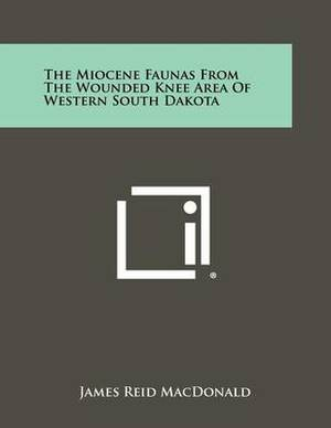 The Miocene Faunas from the Wounded Knee Area of Western South Dakota