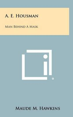 A. E. Housman: Man Behind a Mask