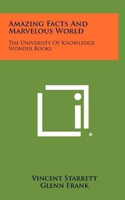 Amazing Facts and Marvelous World: The University of Knowledge Wonder Books